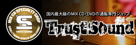 Mix CD & DVD SHOP 【TRUST SOUND】
